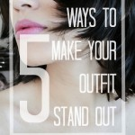 5 Ways to Make Your Outfit Stand Out