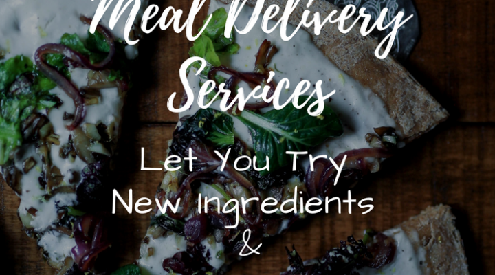 Meal Delivery Services Let You Try New Ingredients & Interested Recipes