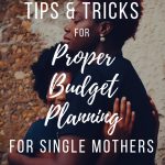 Tips & Tricks For Proper Budget Planning For Single Mothers