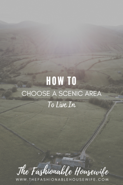 How To Choose a Scenic New Area to Live In