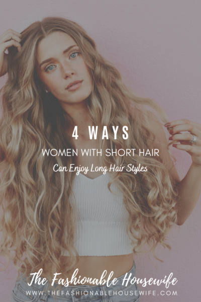 4 Ways Women With Short Hair Can Enjoy Long Hair Styles