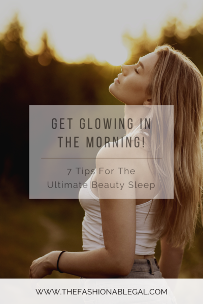 Get Glowing in the Morning! 7 Tips for the Ultimate Beauty Sleep
